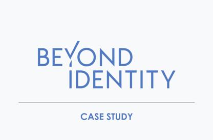 Beyond Identity – Case Study:...