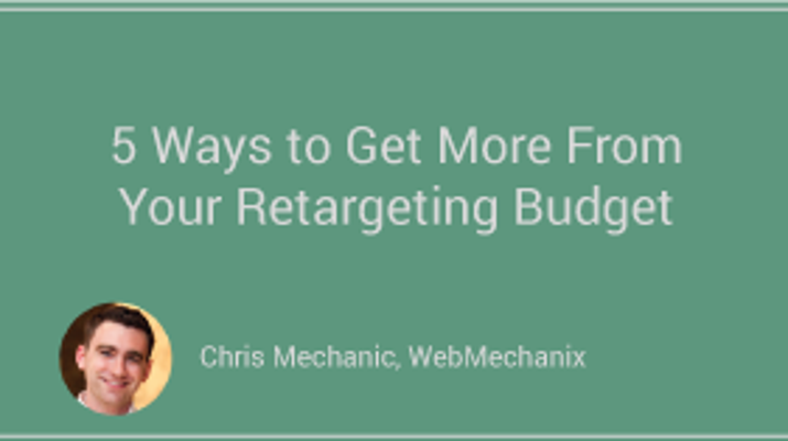 5 Ways to Get More From Your Retargeting Budget